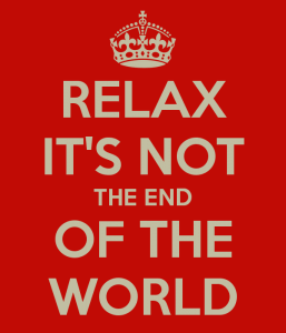 relax-it-s-not-the-end-of-the-world
